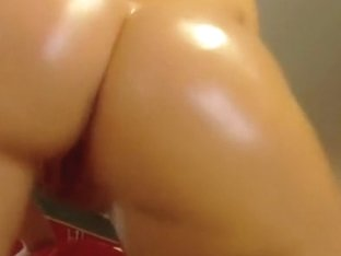 My oily arse and dripping pussy